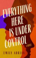 Everything here is under control : a novel