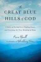 The great blue hills of God : a story of facing loss, finding peace, and learning the true meaning of home