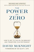 The power of zero : how to get to the 0% tax bracket and transform your retirement