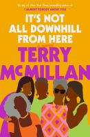 It's not all downhill from here : by McMillan, Terry,