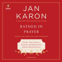 Bathed in prayer : Father Tim's prayers, sermons, and reflections from the Mitford series