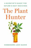 The plant hunter : a scientist's quest for nature's next medicines