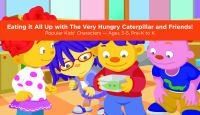Eating it all up with the very hungry caterpillar and friends! Popular kids' characters.