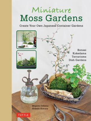 Miniature moss gardens : create your own Japanese container gardens