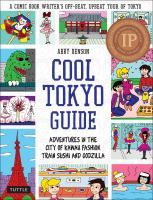 Cool Tokyo guide : adventures in the city of kawaii fashion, train sushi, and Godzilla