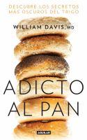 Adicto al pan : descubre los secretos más oscuros del trigo