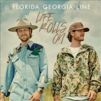 Life rolls on by Florida Georgia Line (Musical group),