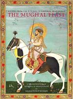 The Mughal feast : recipes from the kitchen of Emperor Shah Jahan : a transcreation of Nuskha-e-Shahjahani