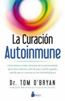 La curación autoinmune : cómo detener el daño silencioso de la autoinmunidad que te hace enfermar, subir de peso y sentirte agotado, antes de que se convierta en una enfermedad grave