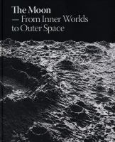 The moon : from inner worlds to outer space