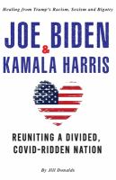 Joe Biden & Kamala Harris : healing from Trump's racism, sexism and bigotry  and reuniting a divided, COVID-ridden nation.