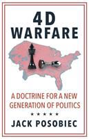 4D warfare : a doctrine for a new generation of politics