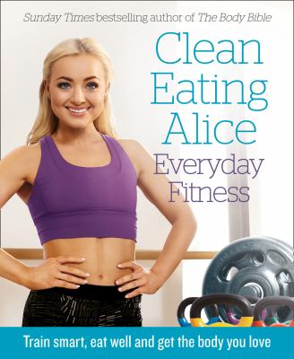 Book cover for Everyday fitness : train smart, eat well and get the body you love