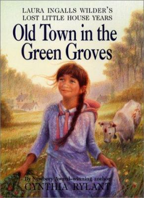 Old town in the green groves: Laura Ingall Wilder's lost little house years
