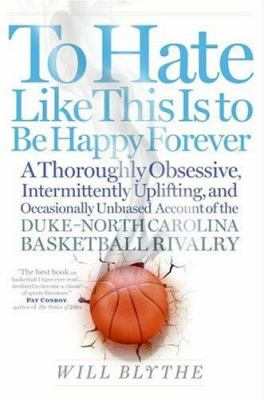 To hate like this is to be happy forever: a thoroughly obsessive, intermittently uplifting and occasionally unbiased account of the Duke-North Carolina basketball rivalry