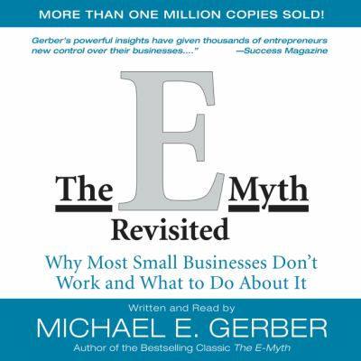 The E-myth revisited : [why most small businesses don't work and what to do about it]
