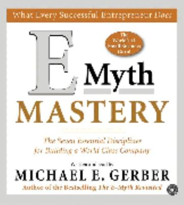 E-myth mastery : [the seven essential disciplines for building a world class company]