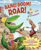 Bang! Boom! Roar! : a busy crew of dinosaurs