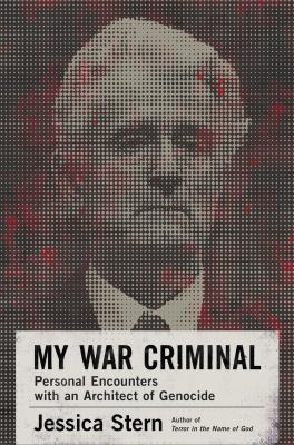 My war criminal: personal encounters with an architect of genocide