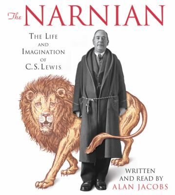 The Narnian : [the life and imagination of C.S. Lewis]