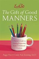 Emily Post's the gift of good manners : parent's guide to raising respectful, kind, considerate children