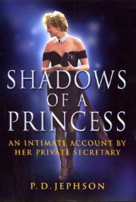 Shadows of a princess: Diana, Princess of Wales : an intimate account by her private secretary