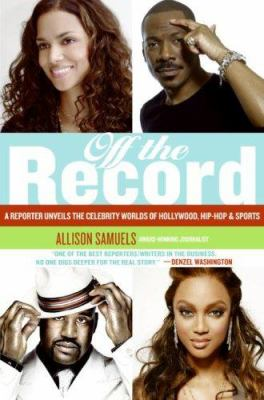Off the record: a reporter unveils the celebrity worlds of Hollywood, hip hop, and sports