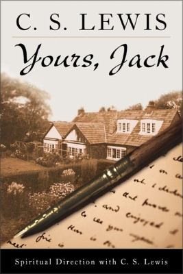 Yours, Jack : spiritual direction from C.S. Lewis