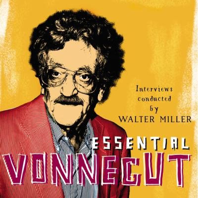 Essential Vonnegut : interviews [conducted by Walter Miller]