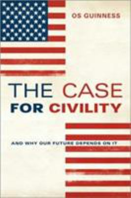 The case for civility : and why our future depends on it