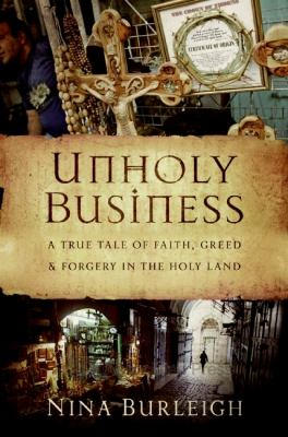 Unholy business: a true tale of faith, greed, and forgery in the holy land