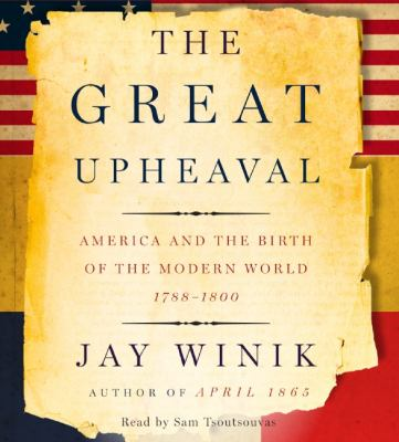 The great upheaval: [America and the birth of the modern world, 1788-1800]