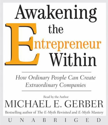 Awakening the entrepreneur within : how ordinary people can create extraordinary companies
