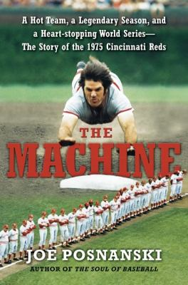 The machine: a hot team, a legendary season, and a heart-stopping World Series : the story of the 1975 Cincinnati Reds