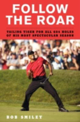 Follow the roar: trailing Tiger for all 604 holes of his most spectacular season