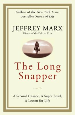 The long snapper: the true story of a second chance, a Super Bowl, a lesson for life