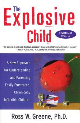 The Explosive Child A New Approach for Understanding and Parenting Easily Frustrated, Chronically Inflexible Children