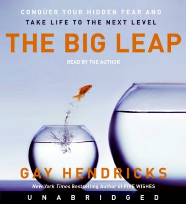 The big leap : conquer your hidden fear and take life to the next level