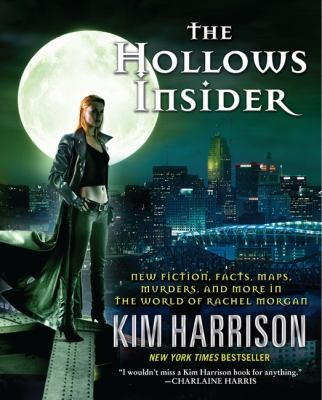 The hollows insider : new fiction, facts, maps, murders, and more in the world of Rachel Morgan