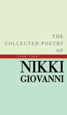 The collected poetry of Nikki Giovanni : 1968-1998