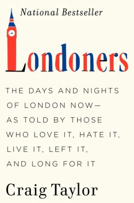 Londoners: the days and nights of London now - as told by those who love it, hate it, live it, have left it, and long for it
