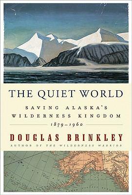 The quiet world: saving Alaska's wilderness kingdom, 1910-1960