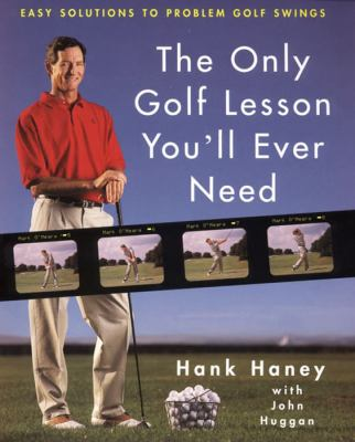 The Only Golf Lesson You'll Ever Need Easy Solutions to Problem Golf Swings