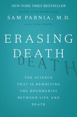 Erasing death : the science that is rewriting the boundaries between life and death
