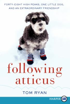 Following Atticus : forty-eight high peaks, one little dog, and an extraordinary friendship