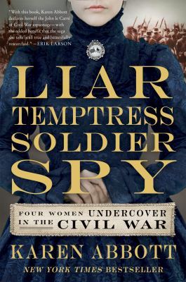 Liar, temptress, soldier, spy four women undercover in the civil war