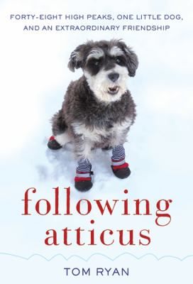 Following Atticus forty-eight high peaks, one little dog, and an extraordinary friendship