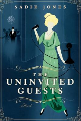 The Uninvited Guests : A Novel
