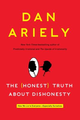 The honest truth about dishonesty : how we lie to everyone---especially ourselves