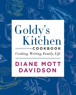 Diane Mott Davidson presents Goldy's kitchen cookbook : cooking, writing, family, life